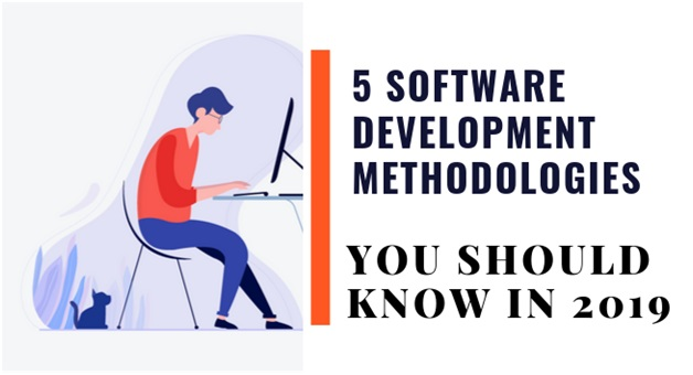 Top 5 Software Development Methodologies You Should Know in 2019